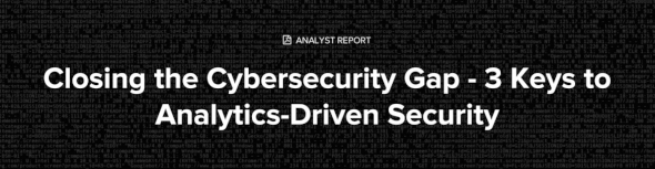 Closing the Cybersecurity Gap – 3 Keys to Analytics-Driven Security